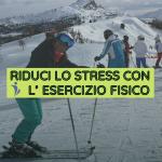 RIDUCI LO STRESS CON L'ESERCIZIO FISICO